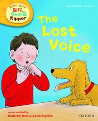 Oxford Reading Tree Read With Biff, Chip, and Kipper: First Stories: Level 6 The Lost Voice
