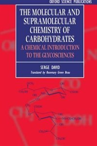 Book The Molecular and Supramolecular Chemistry of Carbohydrates: Chemical Introduction to the… by Serge David