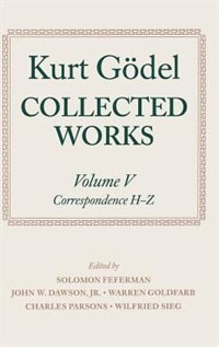 Book Kurt Godel: Collected Works: Volume V: Correspondence, H-Z by Kurt Godel