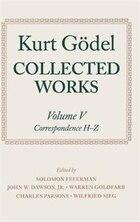 Kurt Godel: Collected Works: Volume V: Correspondence, H-Z