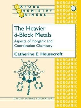 Book The Heavier d-Block Metals: Aspects of Inorganic and Coordination Chemistry by Catherine E. Housecroft