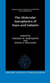 Book The Molecular Astrophysics of Stars and Galaxies by Thomas W. Hartquist