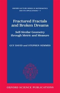 Book Fractured Fractals and Broken Dreams: Self-similar Geometry through Metric and Measure by Guy David