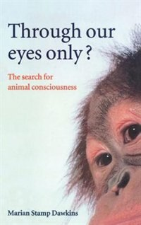 Book Through Our Eyes Only?: The Search for Animal Consciousness by Marian Stamp Dawkins