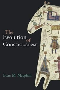 Book The Evolution of Consciousness by Euan Macphail