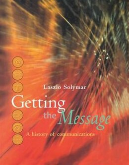 Book Getting the Message: A History of Communications by Laszlo Solymar