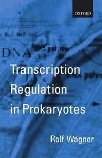 Book Transcription Regulation in Prokaryotes by Rolf Wagner