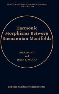 Book Harmonic morphisms between Riemannian manifolds by Paul Baird