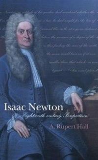 Book Isaac Newton: Eighteenth-century Perspectives by A. Rupert Hall