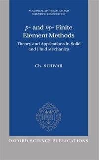 Book p- and hp- Finite Element Methods: Theory and Applications in Solid and Fluid Mechanics by C. Schwab