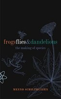 Book Frogs Flies and Dandelions: The making of species by Menno Schilthuizen