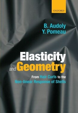 Book Elasticity and Geometry: From hair curls to the nonlinear response of shells by Basile Audoly