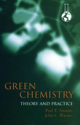 Book Green Chemistry: Theory and Practice by Paul Anastas