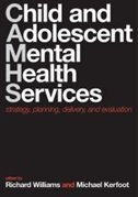 Book Child and Adolescent Mental Health Services: Strategy, Planning, Delivery, and Evaluation by Richard Williams