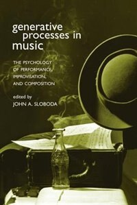 Book Generative Processes in Music: The Psychology of Performance, Improvisation, and Composition by John Sloboda