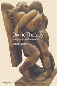Book Divine Therapy: Love, Mysticism and Psychoanalysis by Janet Sayers