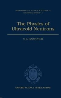 Book The Physics of Ultracold Neutrons by V. K. Ignatovich