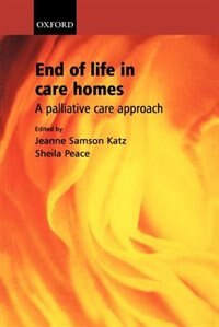 Book End of life in care homes: A palliative care approach by Jeanne Samson Katz