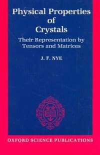 Book Physical Properties of Crystals: Their Representation by Tensors and Matrices by J. F. Nye