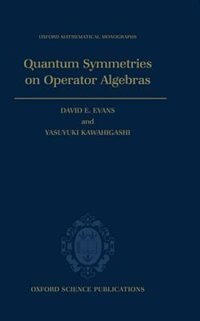 Book Quantum Symmetries on Operator Algebras by David E. Evans