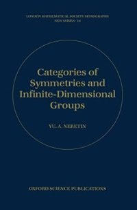 Book Categories of Symmetries and Infinite-Dimensional Groups by Yu A. Neretin