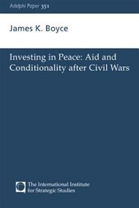 Book Investing in Peace: Aid and conditionality after civil wars by James K. Boyce