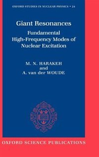 Book Giant Resonances: Fundamental High-Frequency Modes of Nuclear Excitation by Muhsin N. Harakeh