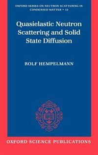 Book Quasielastic Neutron Scattering and Solid State Diffusion by Rolf Hempelmann