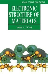 Book Electronic Structure of Materials: Electronic Structure Of Materi by Adrian P. Sutton