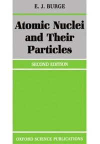 Book Atomic Nuclei and their Particles by E. J. Burge