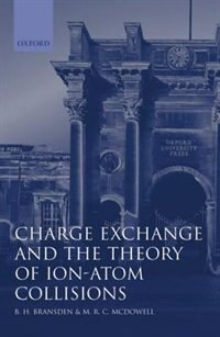 Book Charge Exchange and the Theory of Ion-Atom Collisions by B. H. Bransden