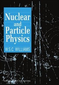 Book Nuclear and Particle Physics by W. S. C. Williams