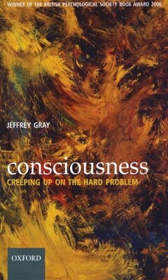 Book Consciousness: Creeping up on the hard problem by Jeffrey Gray