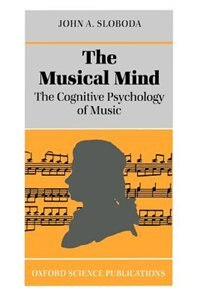Book The Musical Mind: The Cognitive Psychology of Music by John A. Sloboda
