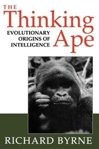 Book The Thinking Ape: Evolutionary Origins of Intelligence by Richard Byrne