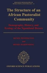 Book The Structure of an African Pastoralist Community: Demography, History, and Ecology of the… by Renee Pennington