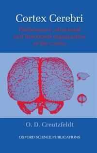 Book Cortex Cerebri: Performance, Structural and Functional Organisation of the Cortex by O. Creutzfeldt