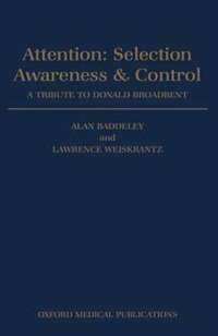 Book Attention: Selection, Awareness, and Control: A Tribute to Donald Broadbent by Alan Baddeley