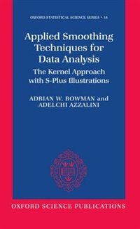 Book Applied Smoothing Techniques for Data Analysis: The Kernel Approach with S-Plus Illustrations by Adrian W. Bowman