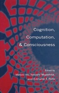 Book Cognition, Computation, and Consciousness: Cognition Computation & Consci by Masao Ito
