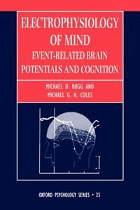 Book Electrophysiology of Mind: Event-related Brain Potentials and Cognition by Michael D. Rugg