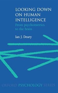 Book Looking Down on Human Intelligence: From Psychometrics to the Brain by Ian Deary
