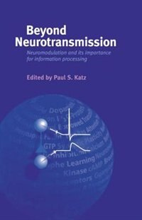 Book Beyond Neurotransmission: Neuromodulation and its Importance for Information Processing by Paul Katz
