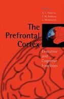 Book The Prefrontal Cortex: Executive and Cognitive Functions by A. C. Roberts