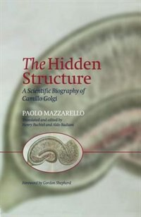 Book The Hidden Structure: A Scientific Biography of Camillo Golgi by Paolo Mazzarello