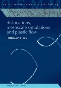 Book Dislocations, Mesoscale Simulations and Plastic Flow by Ladislas Kubin