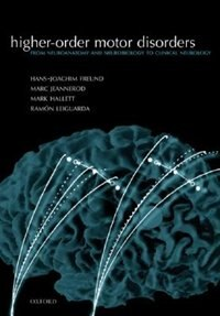Book Higher-order Motor Disorders: From Neuroanatomy And Neurobiology To Clinical Neurology by Hans-Joachim Freund