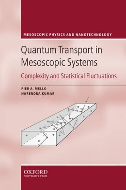 Book Quantum Transport in Mesoscopic Systems: Complexity and Statistical Fluctuations. A Maximum Entropy… by Pier A. Mello