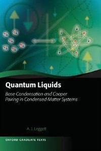 Book Quantum Liquids: Bose condensation and Cooper pairing in condensed-matter systems by Anthony James Leggett