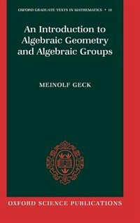 Book An Introduction to Algebraic Geometry and Algebraic Groups by Meinolf Geck
